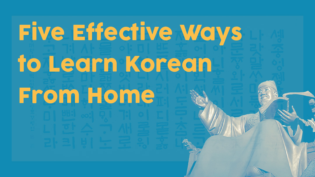 5 Effective Ways to Learn Korean From Home